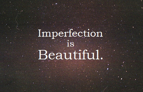 Imperfection can be perfect.