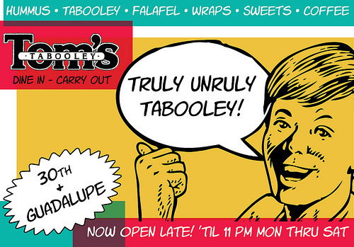 LOCAL EATZ! Tom's Tabooley 3 reasons: 1.) It's super delicious. 2.) A super cool and ever expanding, with a rustic, cozy inside. 3.) Tom is a super nice dude. I recommend the Tom's Special. Falafel Wrap with a sides of fries for like 5 bucks! Get some! CLICK THE PIC!
