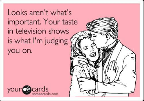 So very true! Actually I'll know it's true love if you just let me watch all the shows I want to watch haha