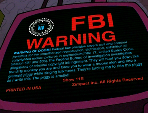 fuckyeahinvaderzim:  zimages:  WARNING OF DOOM! Federal law provides severe and civil criminal penalties for the unauthorized reproduction, distribution, exhibition of copyrighted motion pictures in any medium (Title 17, United States Code. Secion 501 and 506). The Federal Bureau of Investigation investigates allegations of criminal copyright infringement. They will hunt you down like the dirty monkey you are and force you to wear a moose skin and ride a greased piggy while singing folk tunes. They're forcing me to ride the piggy as I write this. The piggy is smelly!!  i remember pausing the dvd to read this…YEP