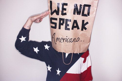WE NO SPEAK AMERICANO….. BITCHES