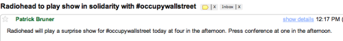 newsweek:  A spokesperson for #occupywallstreet emails to confirm a Radiohead appearance happening later this afternoon.