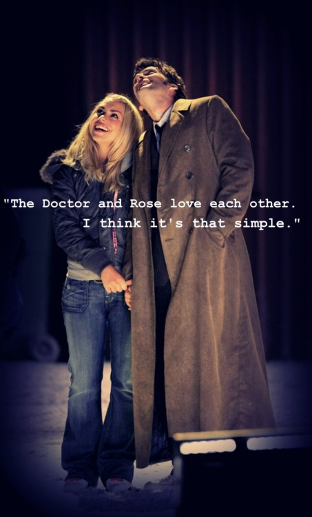"burnupasun:   ""The Doctor and Rose love each other. I think it's that simple."" -Euros Lyn"