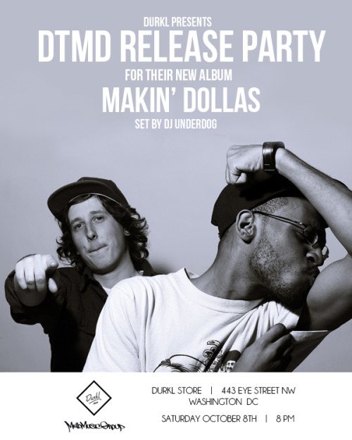 DTMD: Makin' Dollas release party at DURKL next Saturday (10/8). Backed by the Afrocentric Asians. DJ UNDERDOG on the wheels. 8pm443 EYE STREET NW WASHINGTON DC