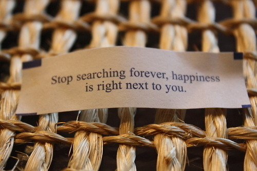 Stop searching forever, happiness is right next to you.