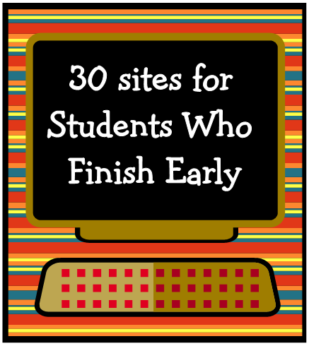 "kbkonnected:  30 Sites for Students Who Finish Early! #elemchat #spedchat #4thchat #5thchat #1stchat  From previous post: ""If your students are anything like mine they can get into a lot of mischief if they don't have something to do, even in a short amount of time. These are sites that are fun, will engage them creatively, as well as intellectually, and also keep them out of trouble."" I just added 10 more sites to my list from a previous post. I know some classrooms are using this list because they come to my old post every week. I occasionally add a few more sites  for them. I don't know any of their grade levels or interests so I just try to mix it up. It seems they must find things they like because they keep coming back. Here are the links that I have added so far. Litebrite My Oats  Crayola Flame Drawminos Eye Candy This is Sand  (use the ""c"" to change colors) Spirograph String Spin Bomomo …and there's no cleanup! JUST ADDED!!! Amazing Animal WebCams FRABOOM! Flabby Physics Magnetic Poetry Solid Edge Garage San Diego Zoo Kids  Storyline Online Sporcle MathsDuck Origami Club Just added! (again) 10 Awesome Word Games Vocabulary Pinball Math Madness (basketball) Dark Claw (thrilling reading saga - 6 books in all) The Surfing Scientist Give the Dog a Bone (fast paced number game) Cartoon Maker (9 fun choices) Create-a-Card (greeting card creator with a twist or should I say spin) Youngzine (online magazine for students) Poisson Rouge (Red Fish) (amazing site for younger students) WooHoo!!! (Adding for March)   Read to Me LV lichess Great chess site. Play alone or with a friend. Scrap Coloring Word Whizz  Orisinal Stop Frame Animator Monster School Bus Math Motorway Dr. Seuss Story Maker Flying Skunk Farm Fun and you can really feed the chickens!   Just added…30+ Sites for LOVEly Students! Adding this for the Winter Season…Happy Holidays!  Click on picture. Pin It"