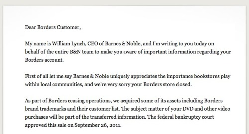 According to this friendly e-mail we just got, Barnes & Noble now owns Borders' trademarks and customer lists. Want this data to get removed from Barnes & Noble's borg? Head over here, guys. Hurry up. You only have a few weeks to get off.