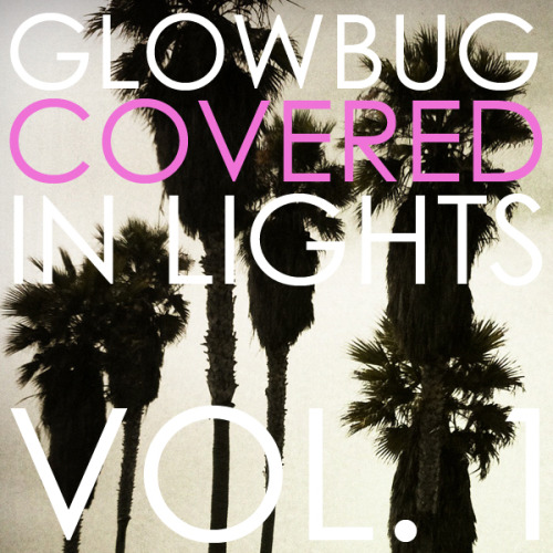 Glowbug have released an EP on their BandCamp page today. the FREE EP, Covered In Lights Vol.1 is comprised of 4 covers (Pixies, The Smiths, Radiohead and Yeah Yeahs Yeahs). it's pretty gorgeous.
