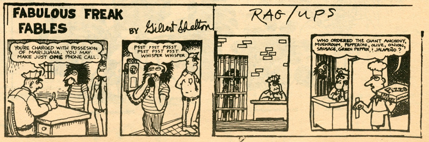 Classic Gilbert Shelton strip. This one is scanned from a 1969 issue of the New Orleans based NOLA Express who got it (via the Underground Press Syndicate) from Rag out of Austin, Tx.