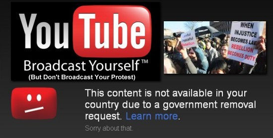 Government orders YouTube to censor protest videos In a frightening example of how the state is tightening its grip around the free Internet, it has emerged that You Tube is complying with thousands of requests from governments to censor and remove videos that show protests and other examples of citizens simply asserting their rights, while also deleting search terms by government mandate. Read more