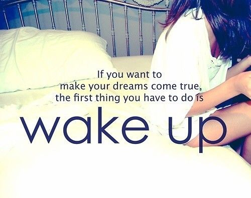 dreams, text, wake up - inspiring picture on Favim.com on We Heart It. http://weheartit.com/entry/15465021