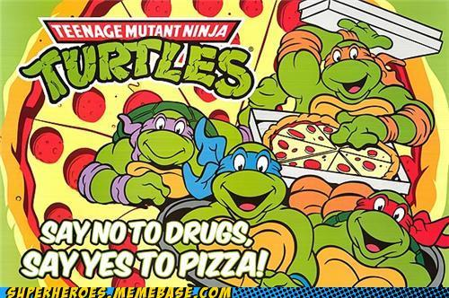 aboveabat:  Turtle power   Then you grow up and realize Drugs? Pizza? They are the same thing…..