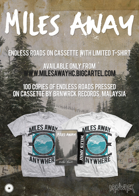 milesawayhc:  Limited version of 'Endless Roads' on Cassette and package tee is available now. International orders are welcome, provided that you are willing to pay the international shipping rates. To order click here.  www.milesawayhc.bigcartel.com www.milesawayhc.bigcartel.com www.milesawayhc.bigcartel.com   Flyer/Limited tee design for Miles Away. Grab this now before they're gone!!