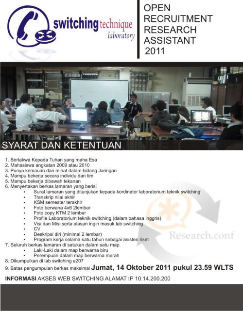 OPEN RECRUITMENT FOR REASEARCH ASSISTANT OF SWITCHING TECHNIQUE LABORATORY 2012.UNTUK ANGKATAN 2009 DAN 2010.DONT MISS IT GUYS, U WILL GET EVERYTHING U WANT INSIDE.!  SEE YA ! :)