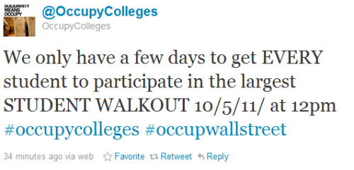 occupytheplanet:  @OccupyColleges We only have a few days to get EVERY student to participate in the largest STUDENT WALKOUT 10/5/11/ at 12pm #occupycolleges #occupwallstreet