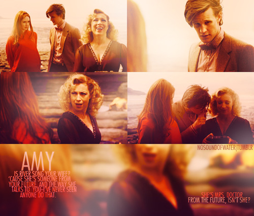 """Is River Song your wife? 'Cause she's someone from your future. And the way she talks to you, I've never seen anyone do that. She's kind of like, you know, 'Heel, boy.' She's Mrs. Doctor from the future, isn't she? Is she going to be your wife one day?"" — Amy Pond, 5.04 ""The Time of Angels"""
