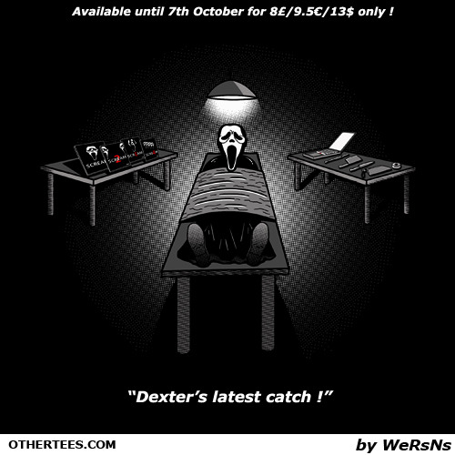 "othertees:  Dexter hunted down his next victim and it looks like Scream 5 is off the table. ""Dexter's latest catch""  by WeRsNs is now live for the next 4 days at OtherTees !  Available until 7th October for 8£/9.5€/13$ only !"