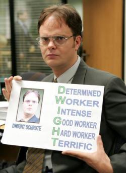 staceysamuel:  DWIGHT  DeterminedWorkerIntenseGood workerHard workerTerrific