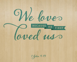 1 John 4:19 - We love because He first loved us. Designed by Andrew Pautler (@andrewpautler).