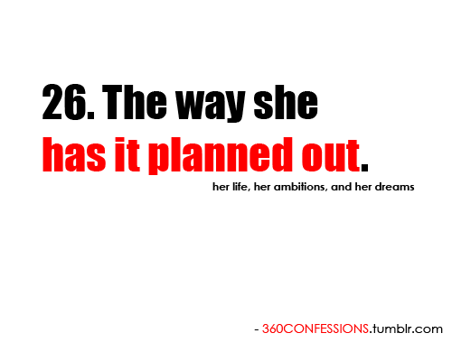 26. The way she has it planned out.  her life, her ambitions, and her dreams