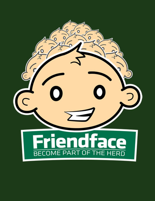 fanboy30:  A new social network site has opened up called Friendface. Sign up and become one of the herd, reconnect with old friends and maybe make new ones! New tee design for sale on Red Bubble.