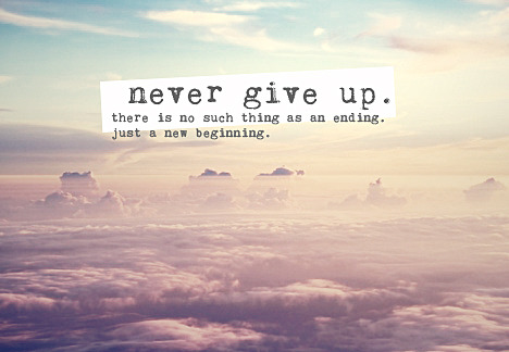 missmau:  angelxo:  10 Reasons To Never Give Up 1. As long as you are alive, anything is possible.The only valid excuse you have to give up is if you are dead. As long as you are alive (and healthy and free) you have the choice to keep trying until you finally succeed. 2. Be realistic.The chance of mastering something the first time you do it is almost non-existent. Everything takes time to learn and you will make mistakes. Learn from them. 3. You are strong.You are stronger than you think. One little setback is not enough to stop you from achieving your goals. Neither are 10 or 100 or 1000 setbacks. 4. Prove yourself.You don't want to be known as someone that is weak and gives up. Go out there and prove yourself to the world and to yourself. You CAN and WILL achieve what you set out to do. The only time you fail is when you give up. 5. Believe in your dreams.Don't sell yourself short. In life there are going to be many people who will try to bring you down and tell you what you want to achieve is not possible. 6. Your family and friends.Let the people you love and who mean the world to you be your inspiration to persist and persevere. Maybe you need to try a different angle, study more or practice more but don't give up! 7. There are people worse-off.Right now there are many people who are in a worse situation and environment than you are. Are you thinking about giving up running 5 miles a week? Think about the people who are unable to even walk and how much they would give to be able to run 5 miles every day. 8. You deserve to be happy.Don't ever let anybody tell you otherwise. You deserve to be happy and you deserve to have success. Keep that mindset and never give up until you reach your destination! 9. Inspire others.Be an inspiration to others by refusing to give up. Who knows what someone else can achieve because you never gave up and in turn inspired them not to give up. 10. You are so close.Often when you feel like you want to give up you are so close to making a huge breakthrough. You are just a heartbeat away from success.  Must read.