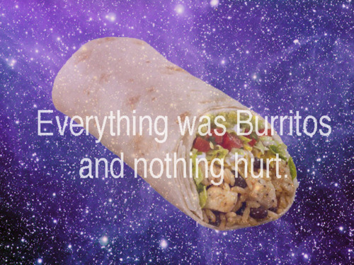 Horny for burritos right now.