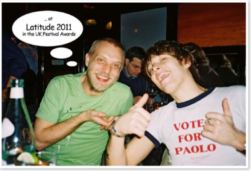 Paolo's plug to get you to get people to vote for him at the Latitude Festival as Headliner of the Year.