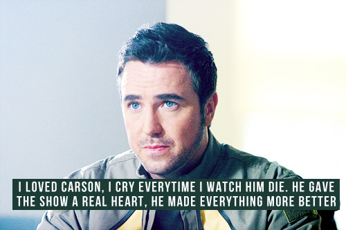 [i loved carson, i cry everytime i watch him die. he gave the show a real heart, he made everything more better]
