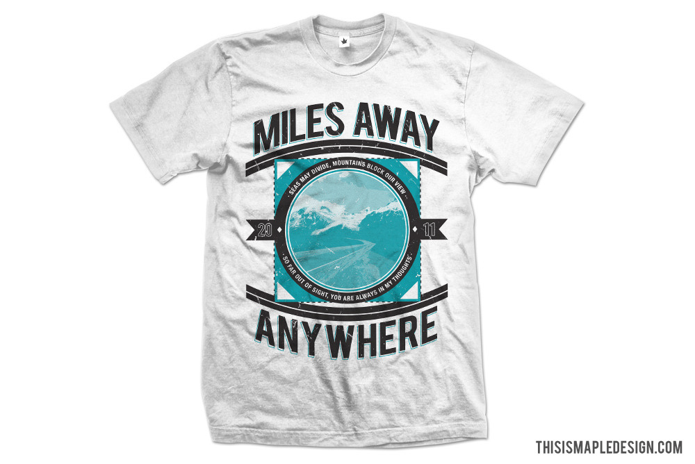 Limited 'Anywhere' tee design for Miles Away. (www.milesawayhc.tumblr.com)