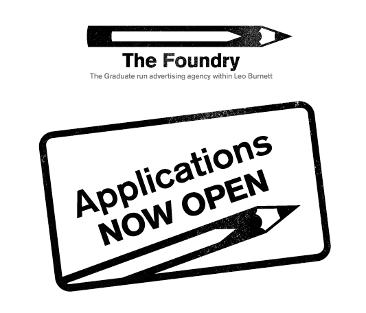 The Foundry, Leo Burnett  Leo Burnett is offering fresh talent an opportunity unlike any other; the chance to take ownership of their own micro-agency, The Foundry. Successful candidates will work as part of an exclusive team of account handlers, planners and creatives at the heart of one of the biggest and best UK agencies, building their careers in the most exciting graduate environment in London.