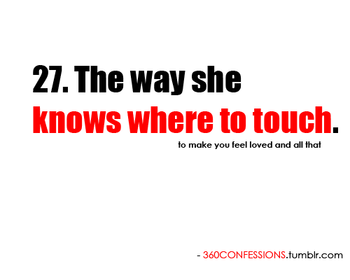 27. The way she knows where to touch.  to make you feel loved and all that.