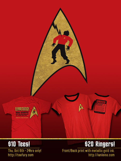 "ianleino:  Trekkies! My tribute to all of the red shirts who gave their lives in the service of Starfleet will be for sale in less than 2 hours! Standard tees will be just $10 all day Thursday, October 6th at TeeFury.com! Ringer tees feature a front and back print using metallic gold ink and are for sale in my own shop for $20! Plus: REBLOG this post to be entered to win a FREE 1.25"" pin of the main Redshirt logo! Ian Leino: Shop 
