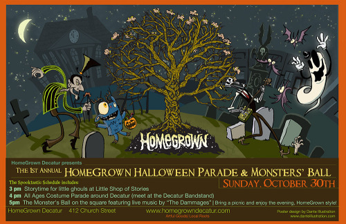 Here's my poster design for Homegrown's Monster Ball and Halloween Parade. All the info you need to participate is right here. This poster was fun to make. I got to draw monsters, cigar box banjo playin' skeletons, bats and ghosts. What else could I ever ask for? There's even a haunted version of the Decatur courthouse. I hope to see you all there!