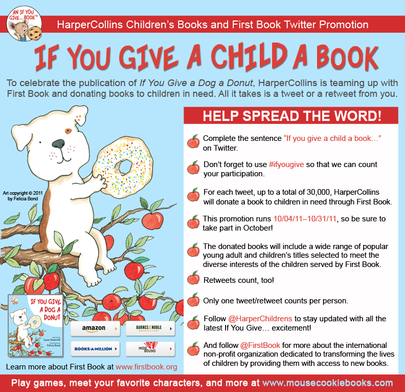 Tweet & Help Kids in Need Gets Books to Read!Laura Numeroff's new kids book If You Give a Dog a Donut is now out! On twitter? Tweet #ifyougive & Harper Collins will donate a kids book through First Book to a kid in need! (Up 2 30,000 books in Oct).