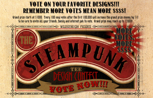 Voting is now OPEN in our Steampunk design contest! We've gathered dozens of visionary, whimsical, and wonderful entries and the time has come for all of you to cast your votes for your favorites!  Be sure to tell ALL your friends, too - the more votes get cast, the higher the grand prize pool goes until we hit our $2000 cap. (Artists in particular, spread the word on your work!)  Let the competition commence!