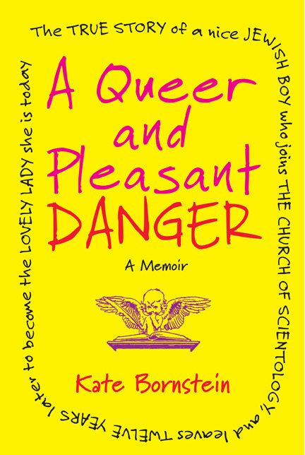 fuckyeahkatebornstein:  A Queer and Pleasant Danger- Available for pre-order now!