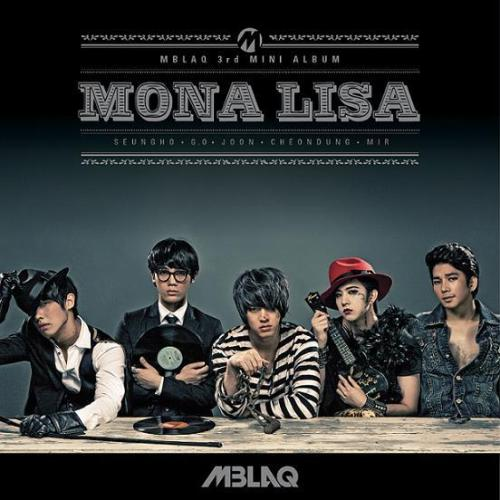 MBLAQ - Mona Lisa 3rd Mini Album (+ poster)$21.00 (folded poster)$25.00 (unfolded poster) *Poster will be sealed in a hard tube case