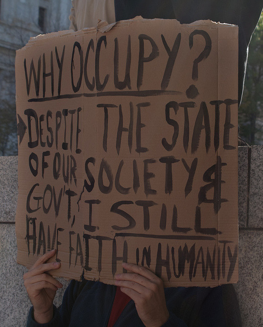 WHY OCCUPY? DESPITE THE SATE OF OUR SOCIETY & GOVERNMENT, I STILL HAVE FAITH IN HUMANITY!