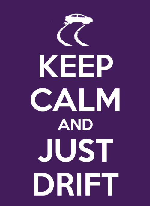 'Keep Calm' : Just Drift D.Itzcovitz 2011 www.ItzDave.co.uk