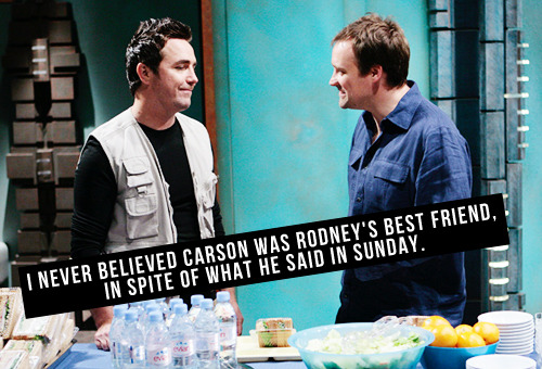 [I never believed Carson was Rodney's best friend, in spite of what he said in Sunday.]