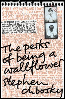 The Perks of Being a Wallflower by Stephen Chbosky Once again a book that is very different to any book I have ever read.  For people who have never read The Perks of a Wallflower it is a book of letters for Charlie, a kid who is entering his first year of high school, to an anonymous friend and the book is Charlie taking about his first very of high school - the lows and the highs and everything in between. In writing to this anonymous friend Charlie lets you into his life and all the problems that come with growing up and you become the anonymous friend, not someone who can offer advice but just listen and that's what Charlie needs…someone to listen to all he has to say without judgement.  And in just listen you find yourself identifying with him, maybe not every detail but life as a teenager… first loves…losing people you love…making friends. Again a book I would recommend… you will feel so much for Charlie and will not be able to put the book down.