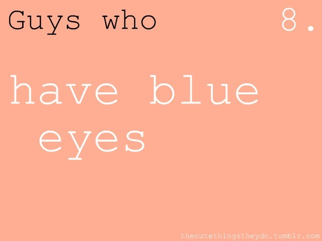 thecutethingstheydo: have blue eyes