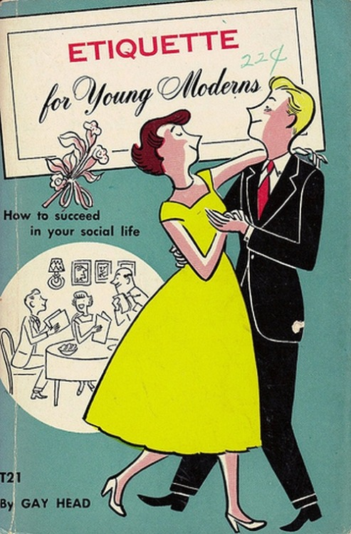 theniftyfifties:  Ettiquette for Young Moderns.. by Gay Head.  1950s book cover.