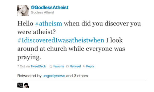 Tweet Of The Week: @GodlessAtheist - #IdiscoveredIwasatheistwhen…