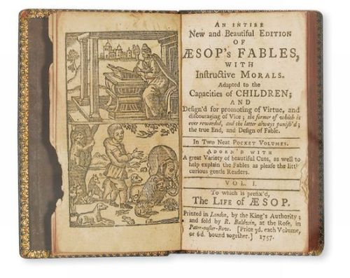 "An Intire New and Beautiful Edition of Aesop's Fables, with Instructive Morals adapted to the Capacities of Children.   NEAR-MINIATURE EDITION NOT IN ESTC AESOP.53 half-page woodcut illustrations. [8], ii-xii, [1], 44; 64 pages, including woodcut frontispiece (A-D in 8s; ²A-²D in 8s). 2 volumes in one. 16mo, 97x59 mm, early 19th-century black calf, gilt-tooled spine with red morocco lettering piece; frontispiece mounted, slight gnawing along fore edge of opening leaves without text loss, lower outer corner of last 4 leaves restored affecting a few letters. Contemporary child's crude ownership inscription (""Thomas Marriot his Book"") on blank final preliminary page. London: R. Baldwin, 1757"