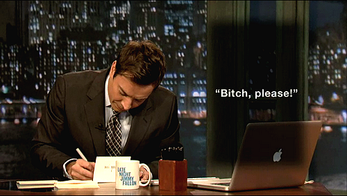 "thankyoujimmyfallon:  Thank you, the phrase ""Bitch, please!"", for starting out extremely offensive then getting surprisingly polite."