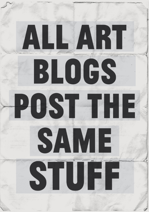 robotcosmonaut:  All Art Blogs Post The Same Stuff via zeroing