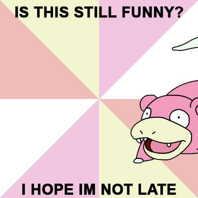 knowyourmeme:  And then he made a Chuck Testa joke. KYMdb - Slowpoke