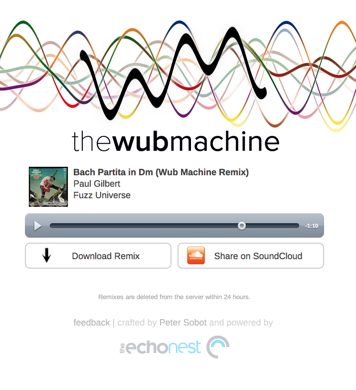 The Wub Machine Upload an MP3 and it will remix it, either as Dubstep or Electro House. Created by Peter Sobot:  The Wub Machine was a great little auto-remixer project - some audio hackery in Python  to make a neat script. Unfortunately, I can probably count on one hand  the number of people who *actually* downloaded the script and tried it  on their own songs. So, I decided to make it into a web app. (tl;dr: go try out the site now!)  I've tried it, and posting the results below. I used a chiptune song, one that was originally used in a ZX Spectrum game called Cybernoid. Its beepy, it was a small file (and … er … it was there on my desktop). Here is how it sounds:    Cybernoid - The Fighting Machine - Title Music by Prosthetic Knowledge Here is the 'Dubstep' remix:     Cybernoid - Dubstep Version (Wub Machine Remix) by Prosthetic Knowledge And here is the 'Electro House' remix:     Cybernoid (Wub Machine Electro Remix) by Prosthetic Knowledge It works really well, although I'm sure proper electronic musicians are not going to lose sleep over this. Fun to mess around with. I didn't try anything with vocals, but I'm sure it would be effective in the Electro-House style. You can download the final track or upload it to SoundCloud - a SoundCloud list can be found here Otherwise, try it yourself here: http://the.wubmachine.com/